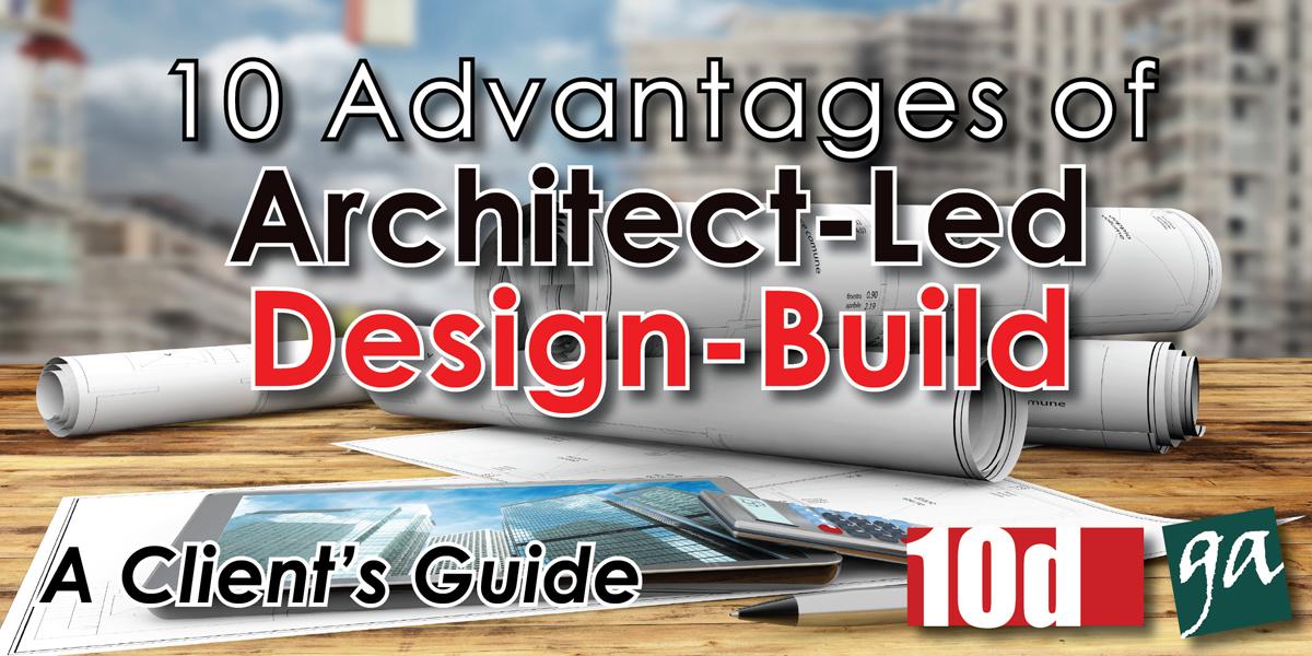 10 Advantages of Architect-Led Design-Build